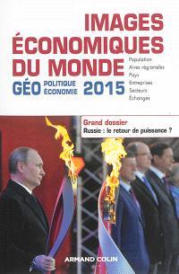 Images économiques du monde : géoéconomie-géopolitique 2015 : population, aires régionales, pays, entreprises, secteurs, échanges