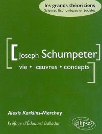 Joseph Schumpeter : vie, oeuvres, concepts