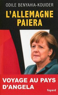 L'Allemagne paiera : voyage au pays d'Angela