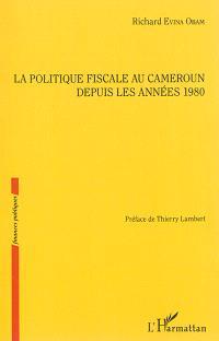 La politique fiscale au Cameroun depuis les années 1980