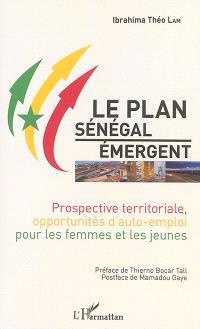 Le plan Sénégal émergent : prospective territoriale, opportunités d'auto-emploi pour les femmes et les jeunes