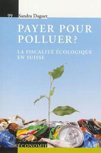 Payer pour polluer ? : la fiscalité écologique en Suisse