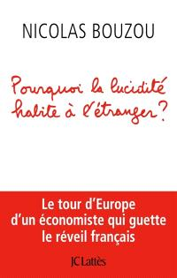 Pourquoi la lucidité habite à l'étranger ? : le tour d'Europe d'un économiste qui guette le réveil français