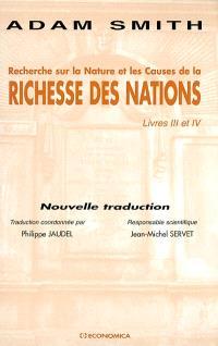 Recherche sur la nature et les causes de La richesse des nations : livres III et IV