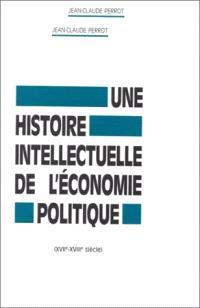 Une Histoire intellectuelle de l'économie politique : XVIIe-XVIIIe siècle
