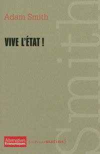 Vive l'Etat ! : extraits de La richesse des nations