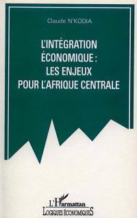 L'intégration économique : les enjeux pour l'Afrique centrale