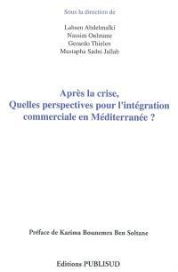Après la crise : quelles perspectives pour l'intégration commerciale en Méditerranée ?