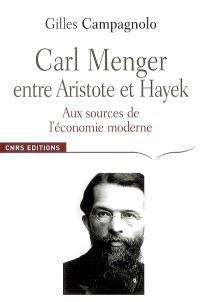 Carl Menger : entre Aristote et Hayek : aux sources de l'économie moderne