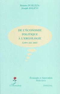 De l'économie politique à l'ergologie : lettre aux amis