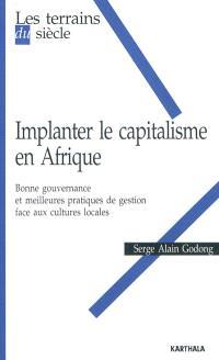 Implanter le capitalisme en Afrique : bonne gouvernance et meilleures pratiques de gestion face aux cultures locales