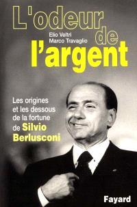 L'odeur de l'argent : les origines et les dessous de la fortune de Silvio Berlusconi