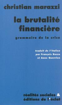 La brutalité financière : grammaire de la crise