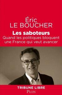 Les saboteurs : quand les politiques bloquent une France qui veut avancer