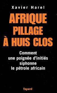 Afrique, pillage à huis clos : comment une poignée d'initiés siphonne le pétrole africain