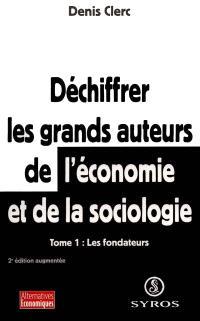 Déchiffrer les grands auteurs de l'économie et de la sociologie. Volume 1, Les fondateurs