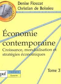 Economie contemporaine. Volume 3, Croissance, mondialisation et stratégies économiques