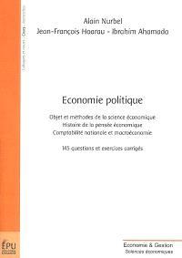 Economie politique : objet et méthodes de la science économique, histoire de la pensée économique, comptabilité nationale et macroéconomie : 145 questions et exercices corrigés