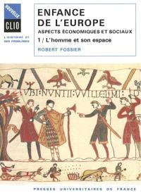 Enfance de l'Europe : Xe-XIIe siècle, aspects économiques et sociaux. Volume 1, L'Homme et son espace