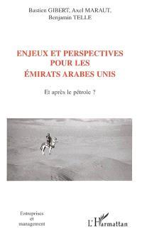 Enjeux et perspectives pour les Emirats arabes unis : et après le pétrole ?