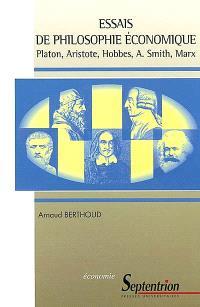 Essais de philosophie économique : Platon, Aristote, Hobbes, A. Smith, Marx