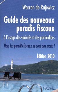 Guide des nouveaux paradis fiscaux 2010 : à l'usage des sociétés et des particuliers : non, les paradis fiscaux ne sont pas morts !