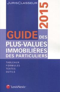 Guide des plus-values immobilières des particuliers 2015 : tableaux, formules, textes, outils