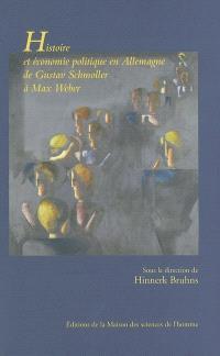Histoire et économie politique en Allemagne de Gustav Schmoller à Max Weber : nouvelles perspectives sur l'école historique de l'économie