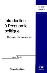 Introduction à l'économie politique. Volume 1, Concepts et mécanismes