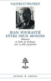 Jean Fourastié entre deux mondes : mémoires en forme de dialogue avec sa fille Jacqueline