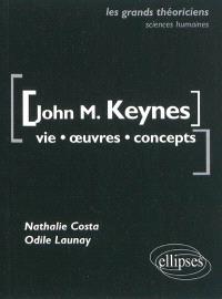 John M. Keynes : vie, oeuvres, concepts
