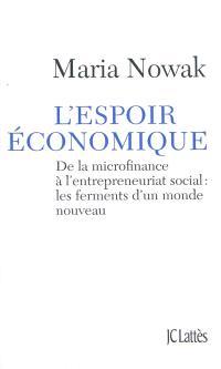 L'espoir économique : de la microfinance à l'entrepreneuriat social : les ferments d'un monde nouveau