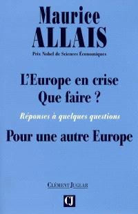 L'Europe en crise, que faire ? : réponses à quelques questions : pour une autre Europe