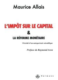 L'impôt sur le capital et la réforme monétaire; Précédé de Auto-portrait scientifique