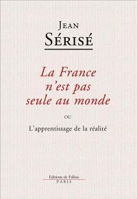 La France n'est pas seule au monde ou L'apprentissage de la réalité