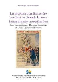 La mobilisation financière pendant la Grande Guerre : le front financier, un troisième front