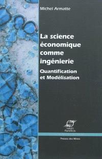 La science économique comme ingénierie : quantification et modélisation économique