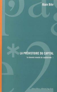 Le devenir-monde du capitalisme. Volume 1, La préhistoire du capital