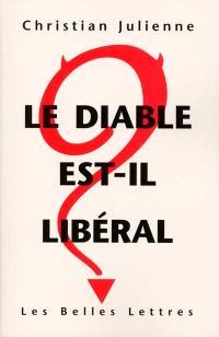Le diable est-il libéral ? : réponse à Pierre Bourdieu, Viviane Forrester, Bernard Marris, le Monde diplomatique, Attac et leurs amis