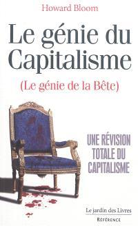 Le génie du capitalisme (le génie de la bête) : une révision totale du capitalisme
