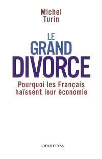Le grand divorce : pourquoi les Français haïssent leur économie