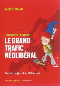 Le grand trafic néolibéral : les lobbys en Europe