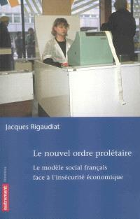 Le nouvel ordre prolétaire : le modèle social français face à l'insécurité économique