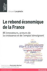 Le rebond économique de la France : 85 innovateurs, acteurs de la croissance et de l'emploi témoignent