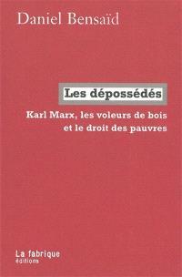 Les dépossédés : Karl Marx, les voleurs de bois et le droit des pauvres