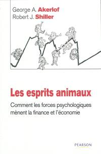 Les esprits animaux : comment les forces psychologiques mènent la finance et l'économie