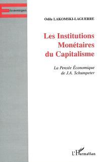 Les institutions monétaires du capitalisme : la pensée économique de J.A. Schumpeter