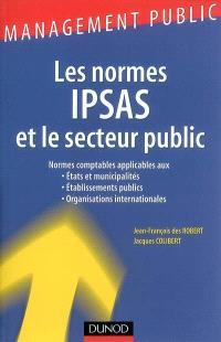 Les normes IPSAS et le secteur public : normes comptables applicables aux Etats et municipalités, établissements publics, organisations internationales