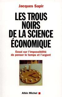 Les trous noirs de la science économique : essai sur l'impossibilité de penser le temps et l'argent