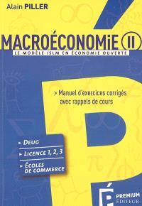 Macroéconomie. Volume 2, Le modèle ISLM en économie ouverte : manuel d'exercices corrigés avec rappels de cours : DEUG, licence 1-2-3, écoles de commerce